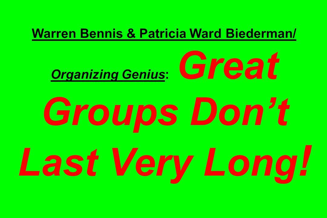Warren Bennis & Patricia Ward Biederman/ Organizing Genius: Great Groups Dont Last Very Long !
