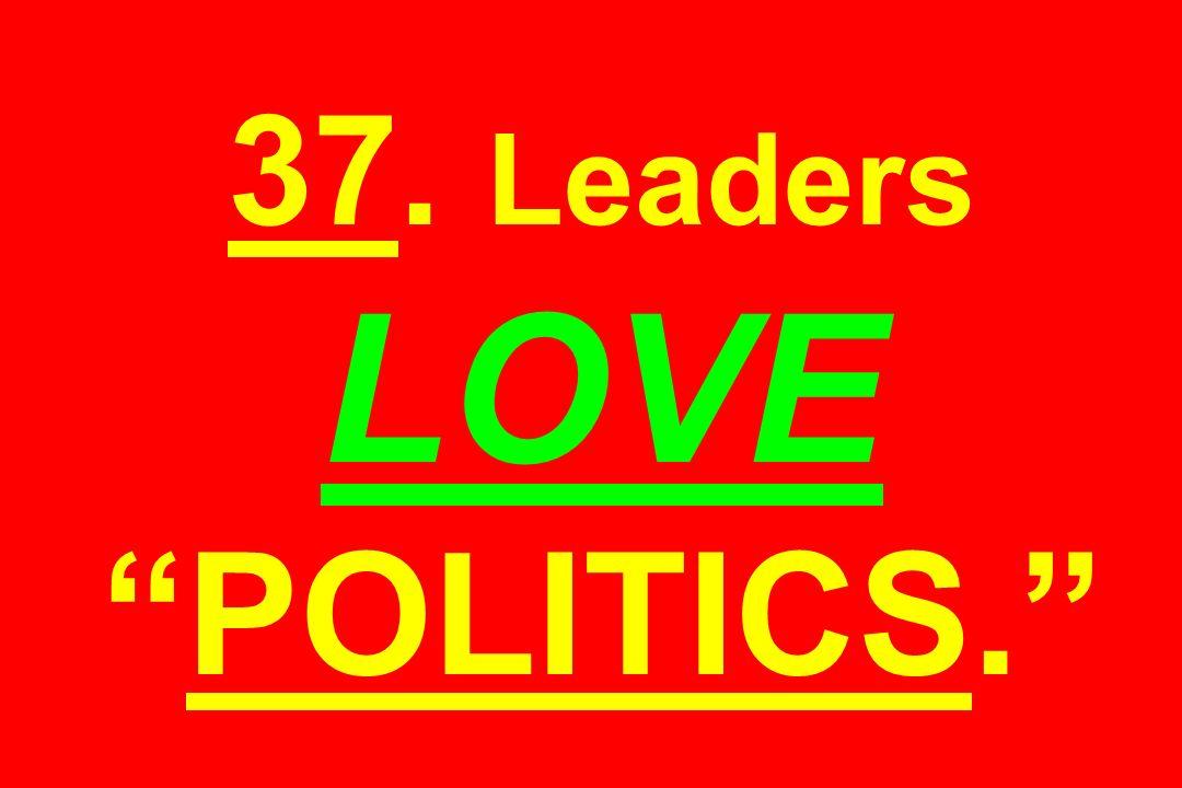 37. Leaders LOVEPOLITICS.