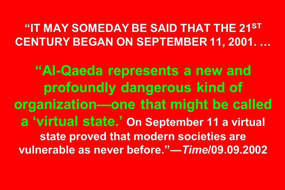 IT MAY SOMEDAY BE SAID THAT THE 21 ST CENTURY BEGAN ON SEPTEMBER 11, 2001. … Al-Qaeda represents a new and profoundly dangerous kind of organizationon