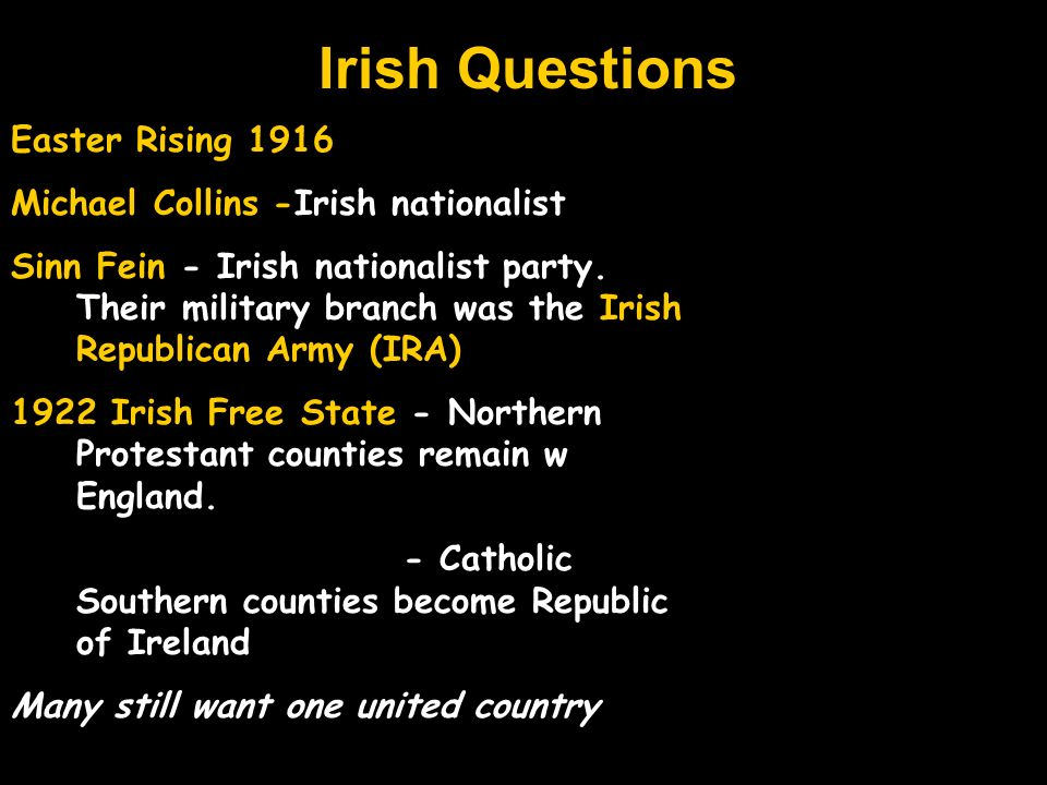 Irish Questions Easter Rising 1916 Michael Collins -Irish nationalist Sinn Fein - Irish nationalist party. Their military branch was the Irish Republi