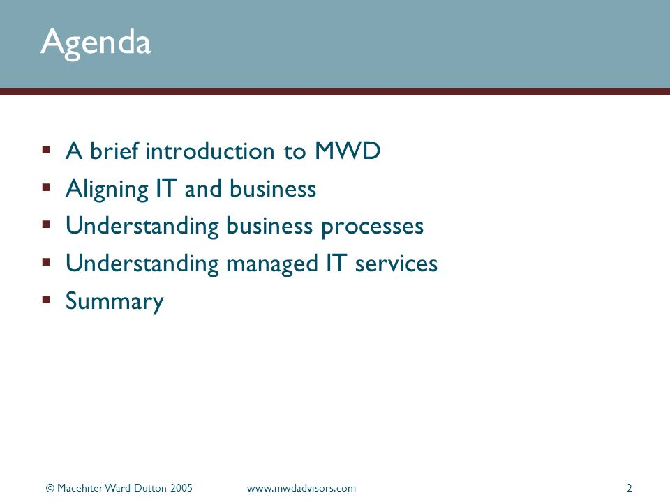 © Macehiter Ward-Dutton 2005www.mwdadvisors.com2 Agenda A brief introduction to MWD Aligning IT and business Understanding business processes Understanding managed IT services Summary
