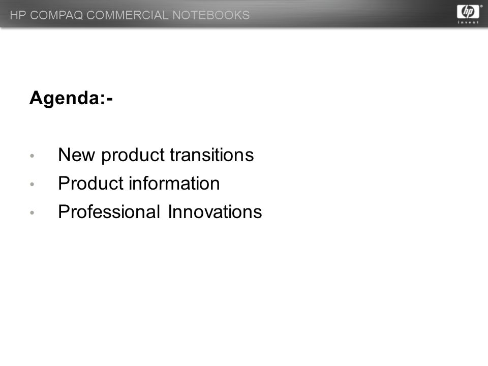 HP COMPAQ COMMERCIAL NOTEBOOKS Agenda:- New product transitions Product information Professional Innovations
