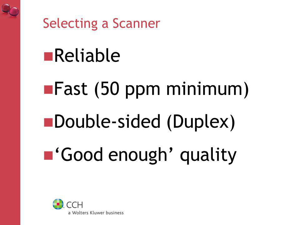 Selecting a Scanner Reliable Fast (50 ppm minimum) Double-sided (Duplex) Good enough quality
