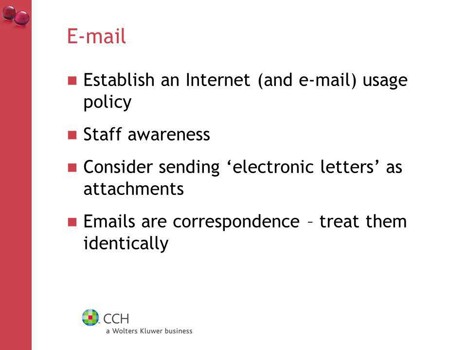 Establish an Internet (and  ) usage policy Staff awareness Consider sending electronic letters as attachments  s are correspondence – treat them identically