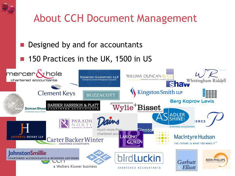 About CCH Document Management Designed by and for accountants 150 Practices in the UK, 1500 in US