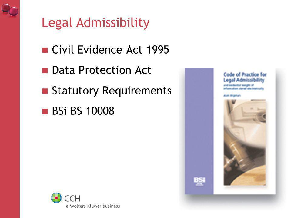 Legal Admissibility Civil Evidence Act 1995 Data Protection Act Statutory Requirements BSi BS 10008