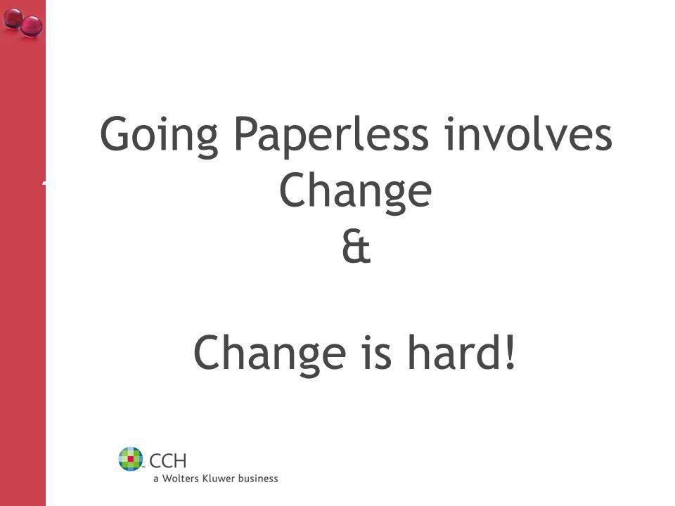 Change is hard! 1 Going Paperless involves Change &