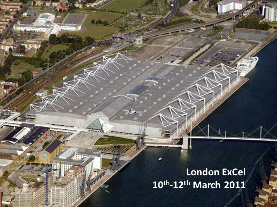 London ExCel 10 th -12 th March 2011