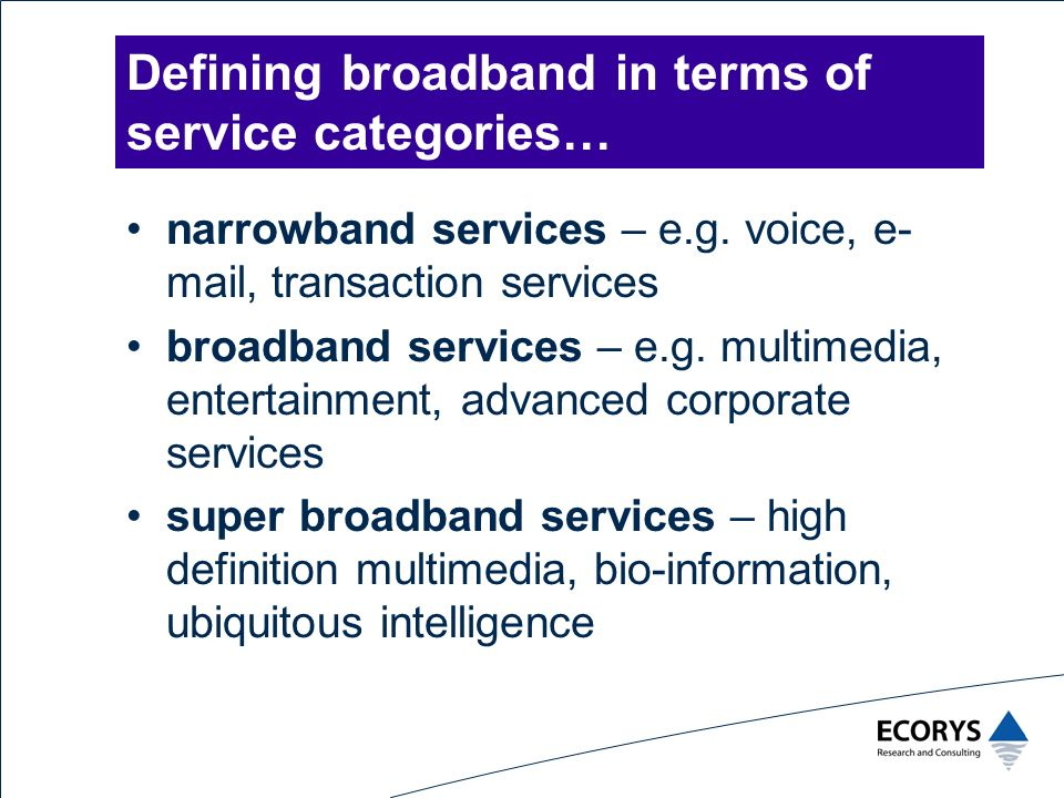 Defining broadband in terms of service categories… narrowband services – e.g.