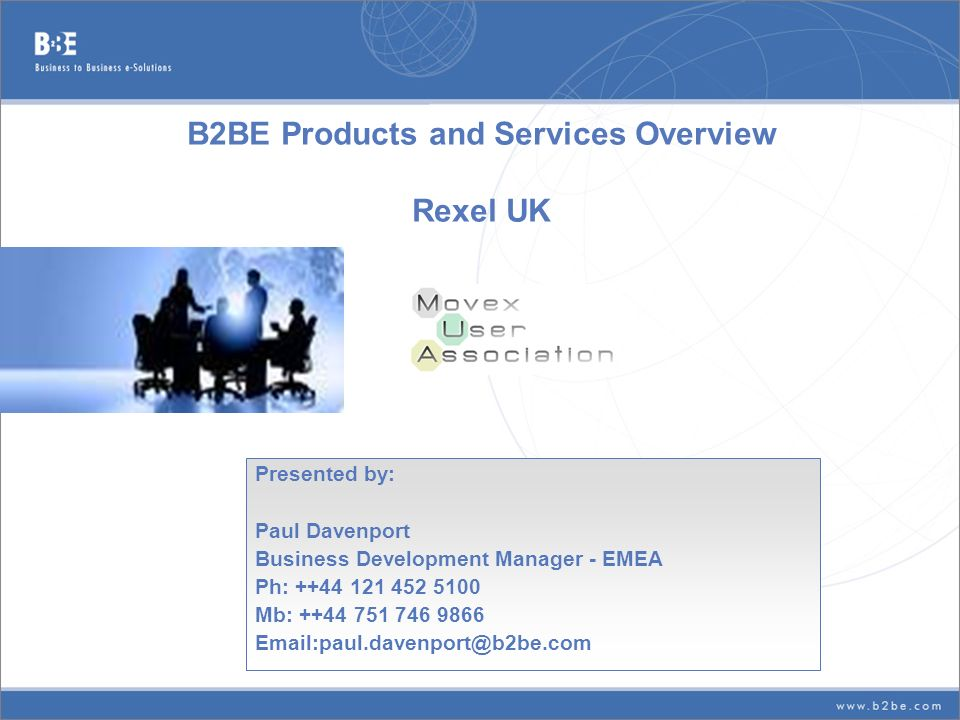 B2BE Products and Services Overview Rexel UK Presented by: Paul Davenport Business Development Manager - EMEA Ph: ++44 121 452 5100 Mb: ++44 751 746 9