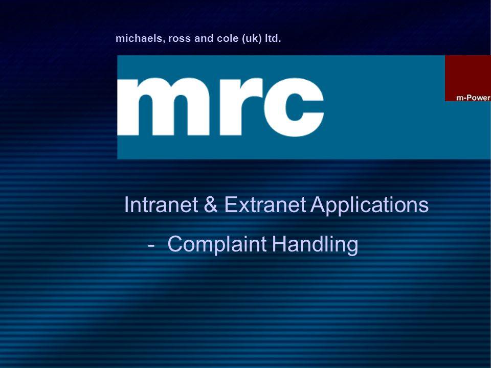 michaels, ross and cole (uk) ltd. Intranet & Extranet Applications - Complaint Handling