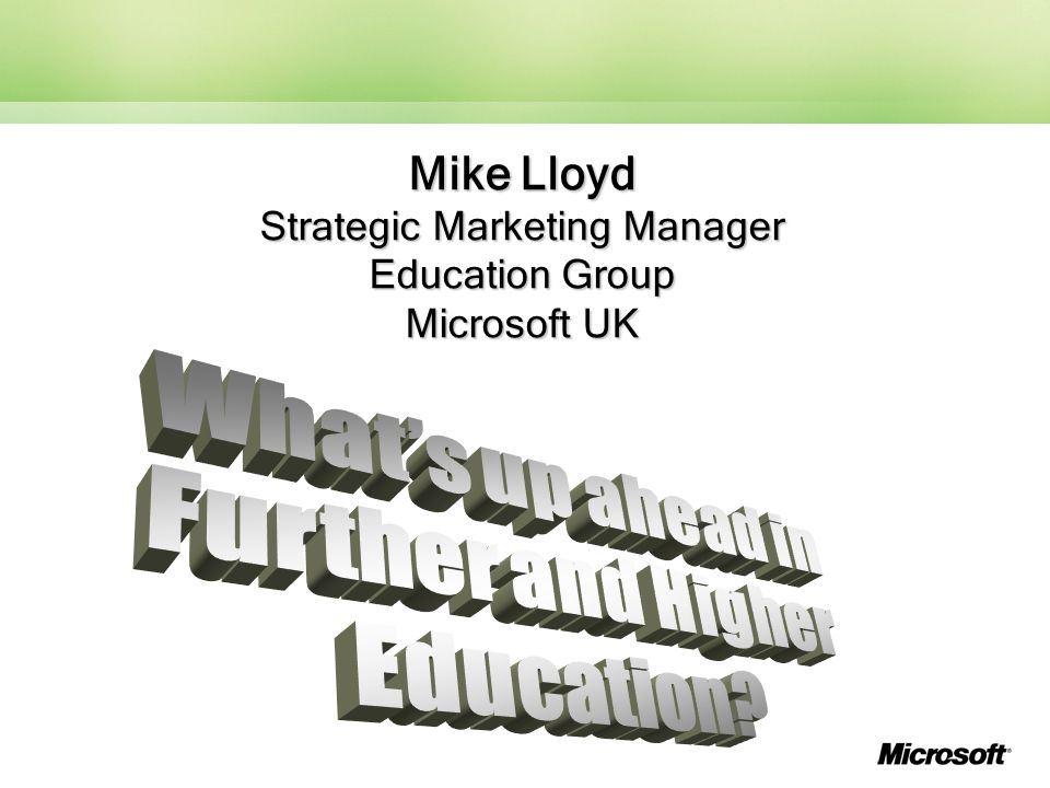 Mike Lloyd Strategic Marketing Manager Education Group Microsoft UK
