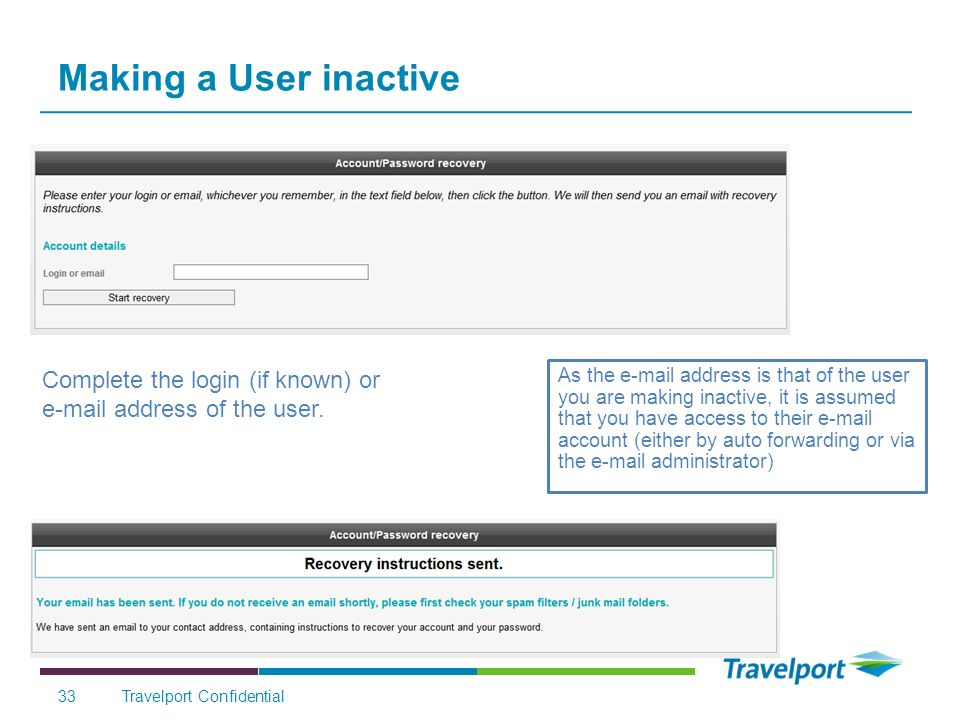 Making a User inactive Complete the login (if known) or e-mail address of the user.