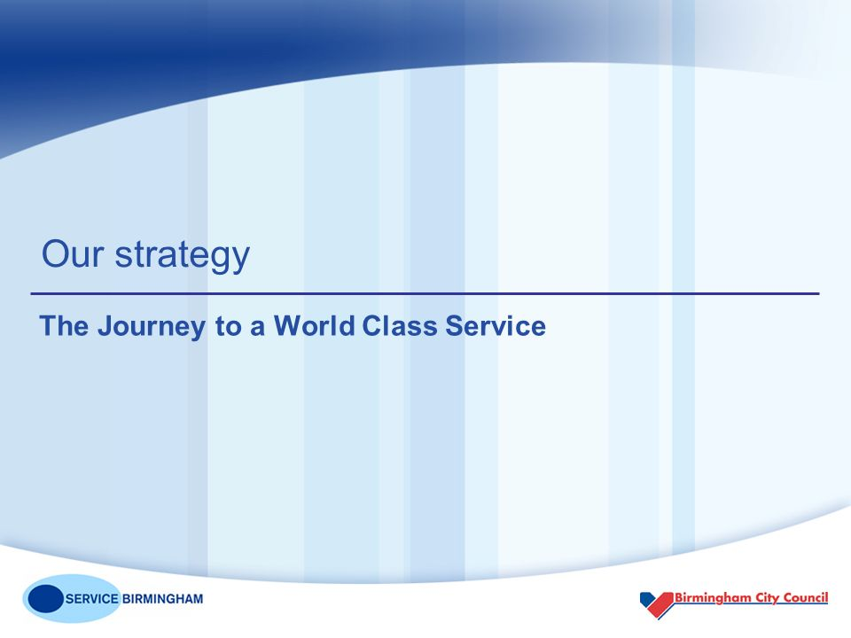 Our strategy The Journey to a World Class Service