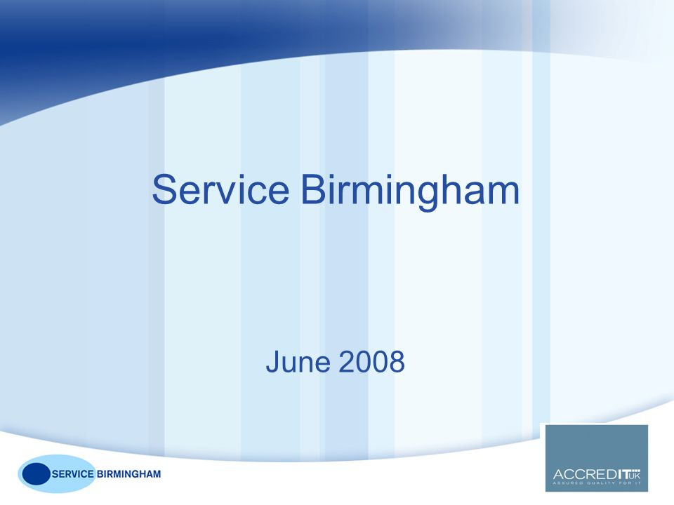 What Standards Mean to Service Birmingham Helps us with world class (measurable) More efficient Improves bottom line Evidences our success Introduces new ways of working Feeds back into CSIP – evidences our improvements Framework for managing whole business