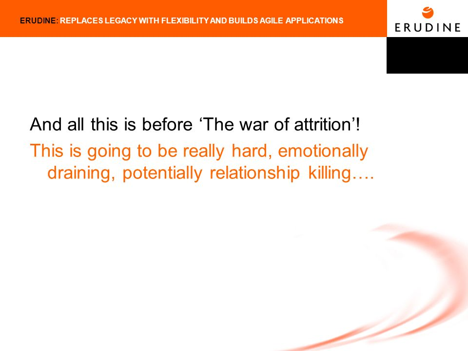 ERUDINE: REPLACES LEGACY WITH FLEXIBILITY AND BUILDS AGILE APPLICATIONS And all this is before The war of attrition.