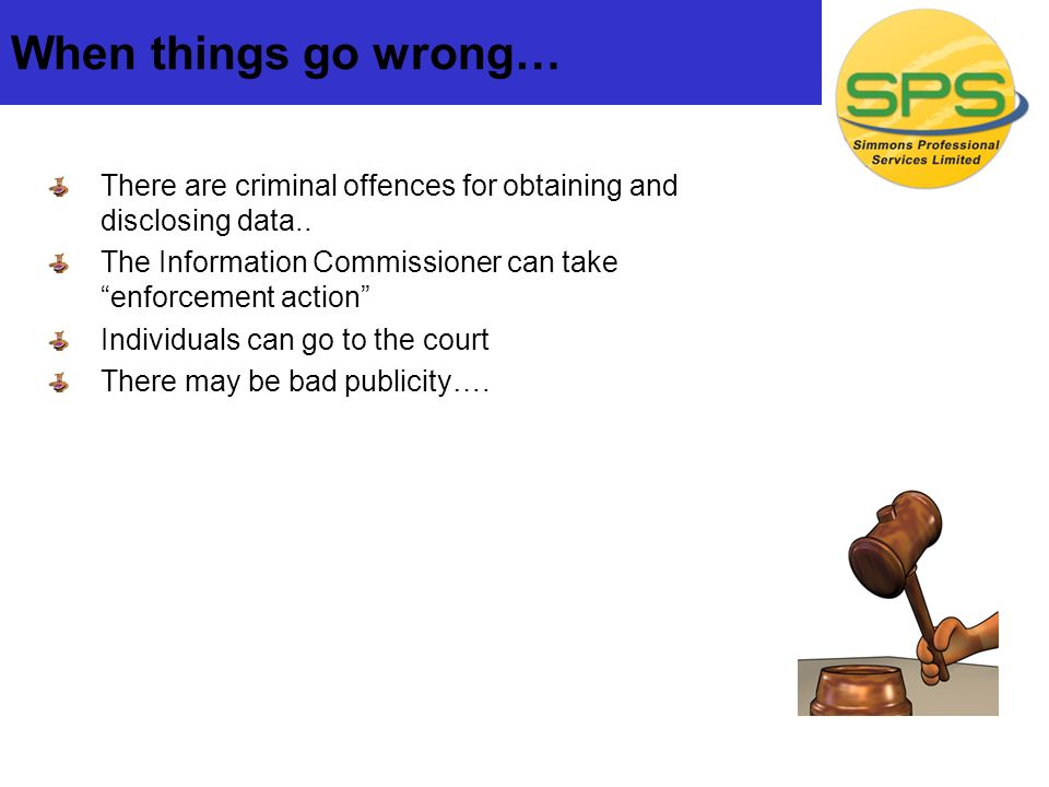 When things go wrong… There are criminal offences for obtaining and disclosing data..