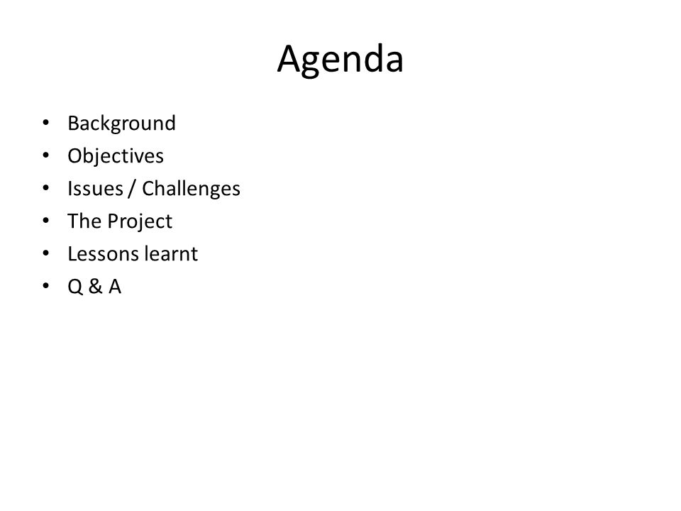 Agenda Background Objectives Issues / Challenges The Project Lessons learnt Q & A