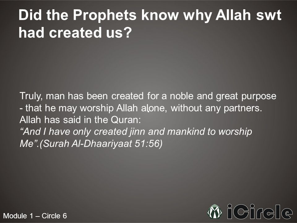 Module 1 – Circle 6 Did the Prophets know why Allah swt had created us.