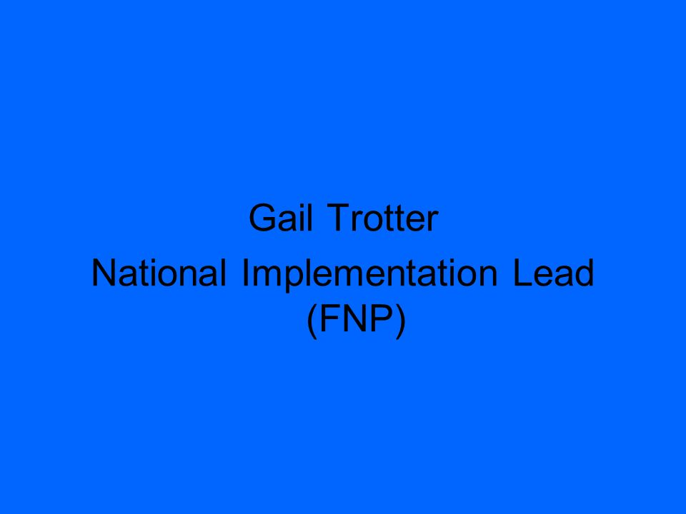 Gail Trotter National Implementation Lead (FNP)