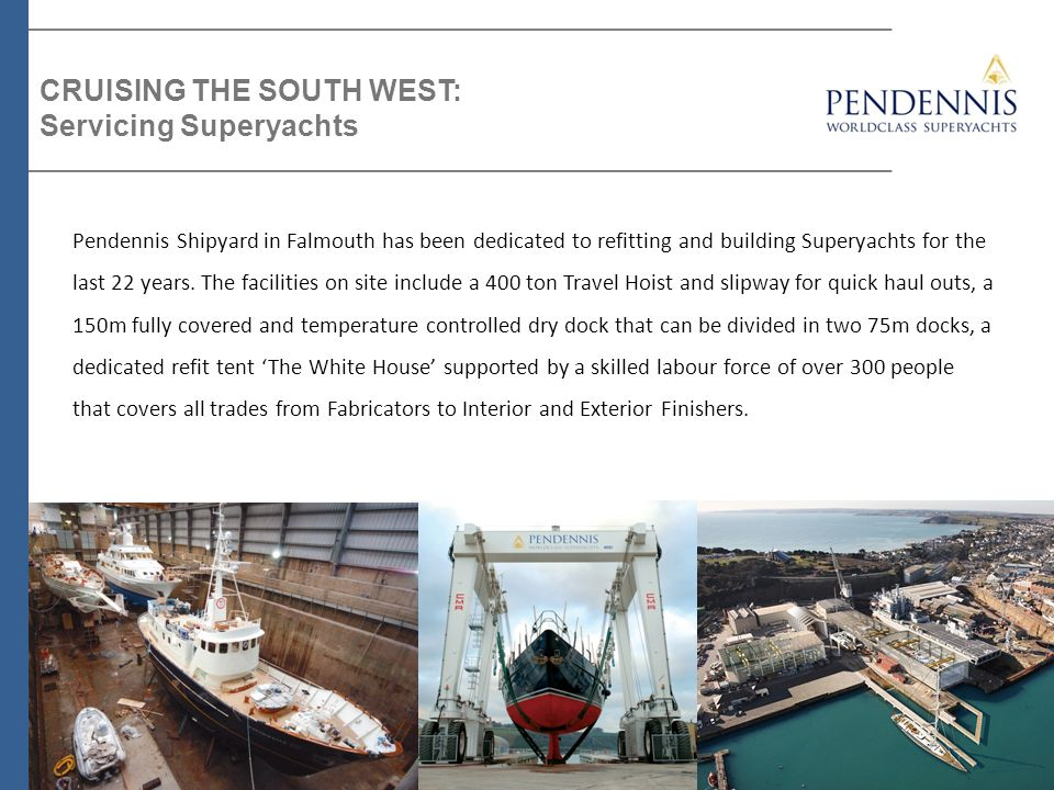 Pendennis Shipyard in Falmouth has been dedicated to refitting and building Superyachts for the last 22 years. The facilities on site include a 400 to