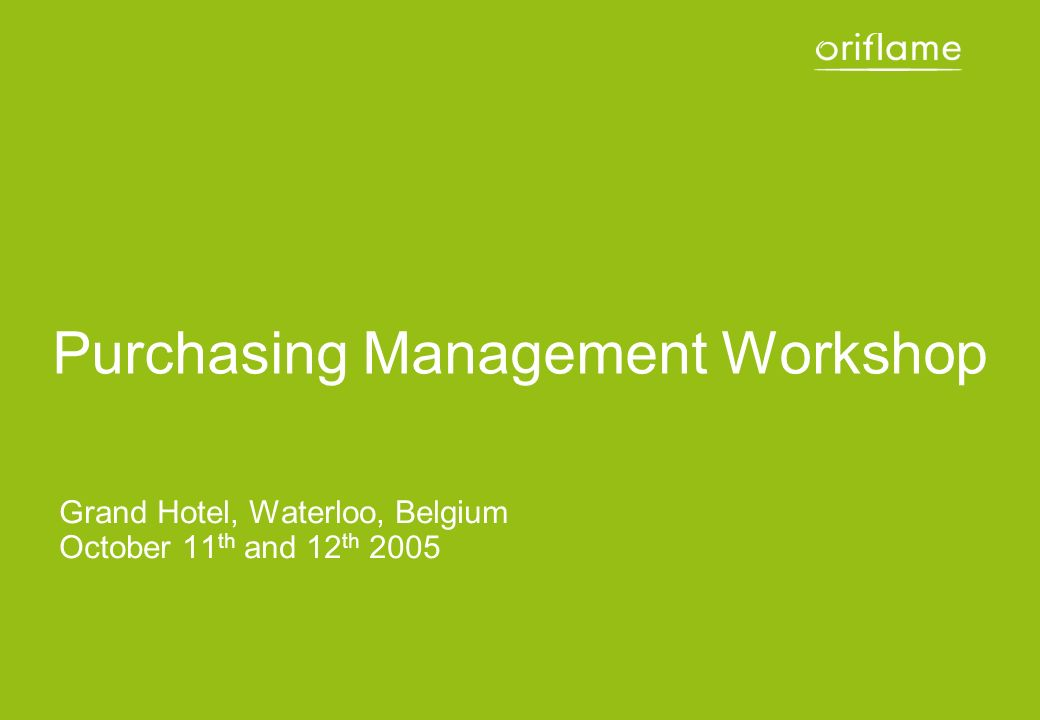 Oriflame Purchasing Management Workshop Module 1 – Introduction, Six Dimensions, Status, SWOT Task Introductions Purpose Workbook Purchasing Six Dimensions / Challenges Status SWOT Task