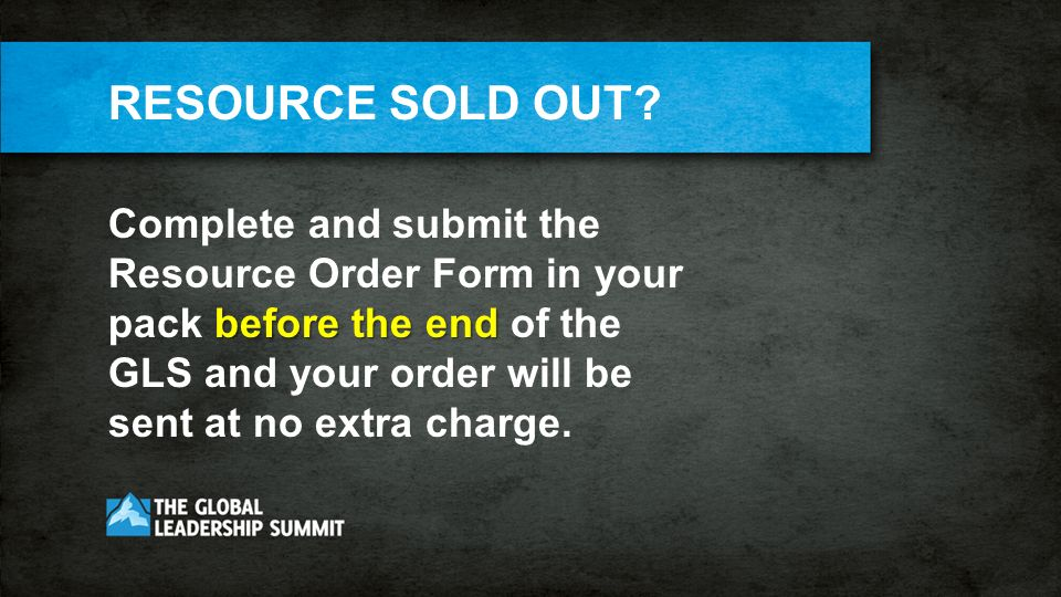 before the end Complete and submit the Resource Order Form in your pack before the end of the GLS and your order will be sent at no extra charge.