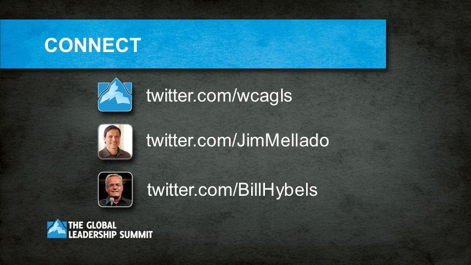 twitter.com/wcagls twitter.com/JimMellado twitter.com/BillHybels CONNECT