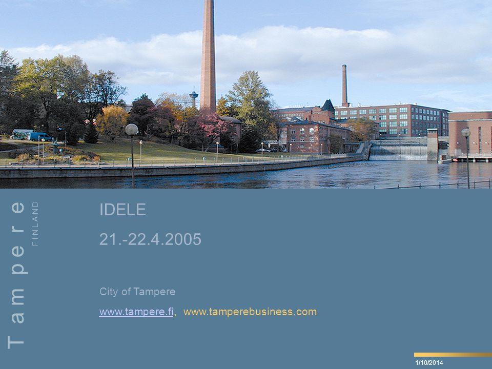 11/21/02 1 IDELE 21.-22.4.2005 City of Tampere www.tampere.fiwww.tampere.fi, www.tamperebusiness.com F I N L A N D T a m p e r e 1/10/2014
