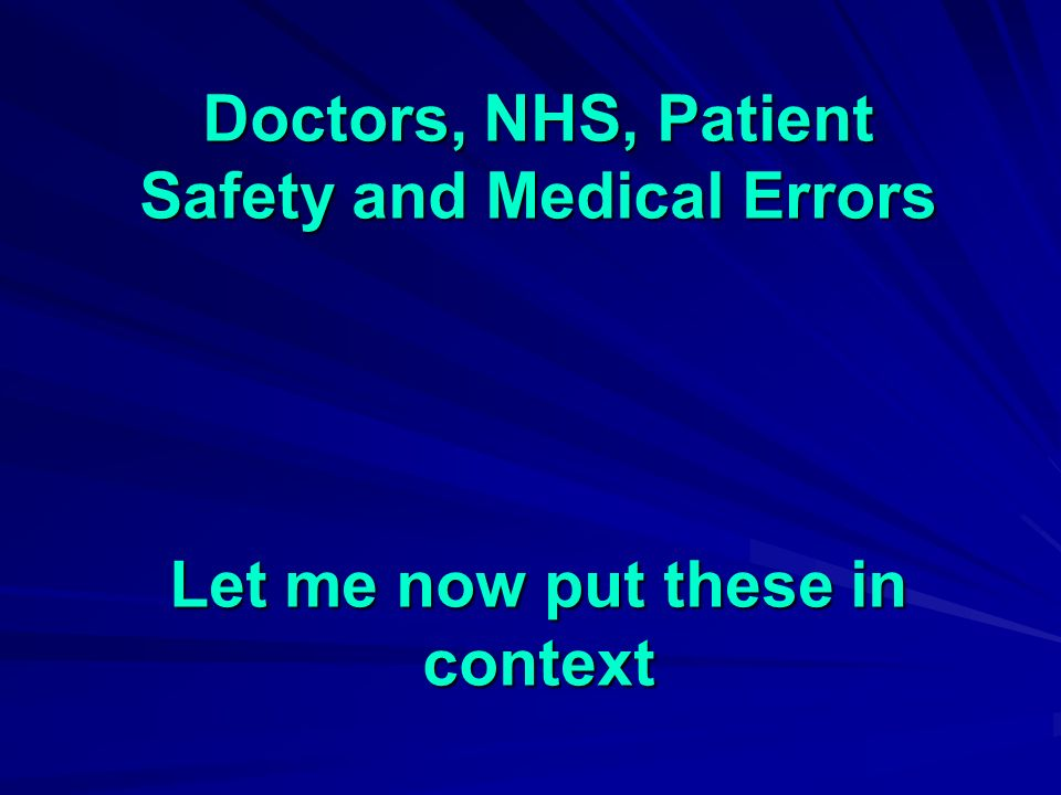 Doctors, NHS, Patient Safety and Medical Errors Let me now put these in context