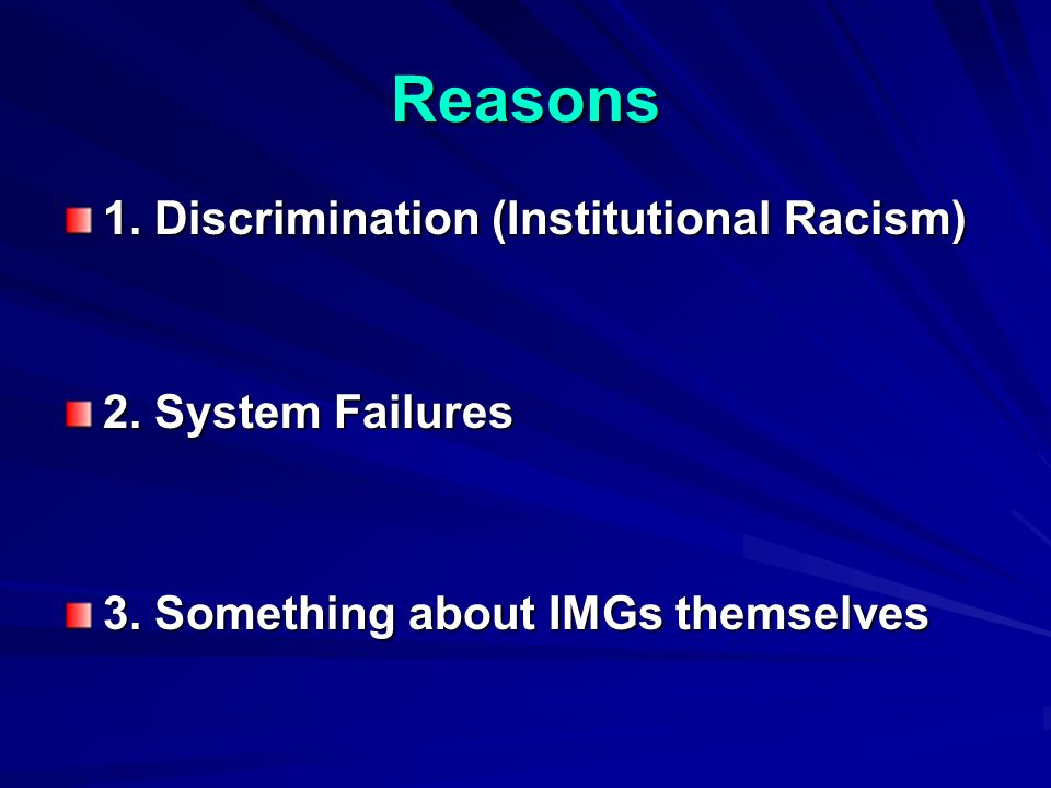 Reasons 1. Discrimination (Institutional Racism) 2.