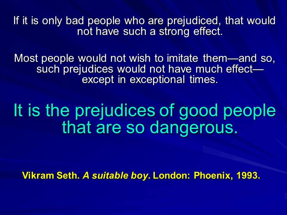 If it is only bad people who are prejudiced, that would not have such a strong effect.