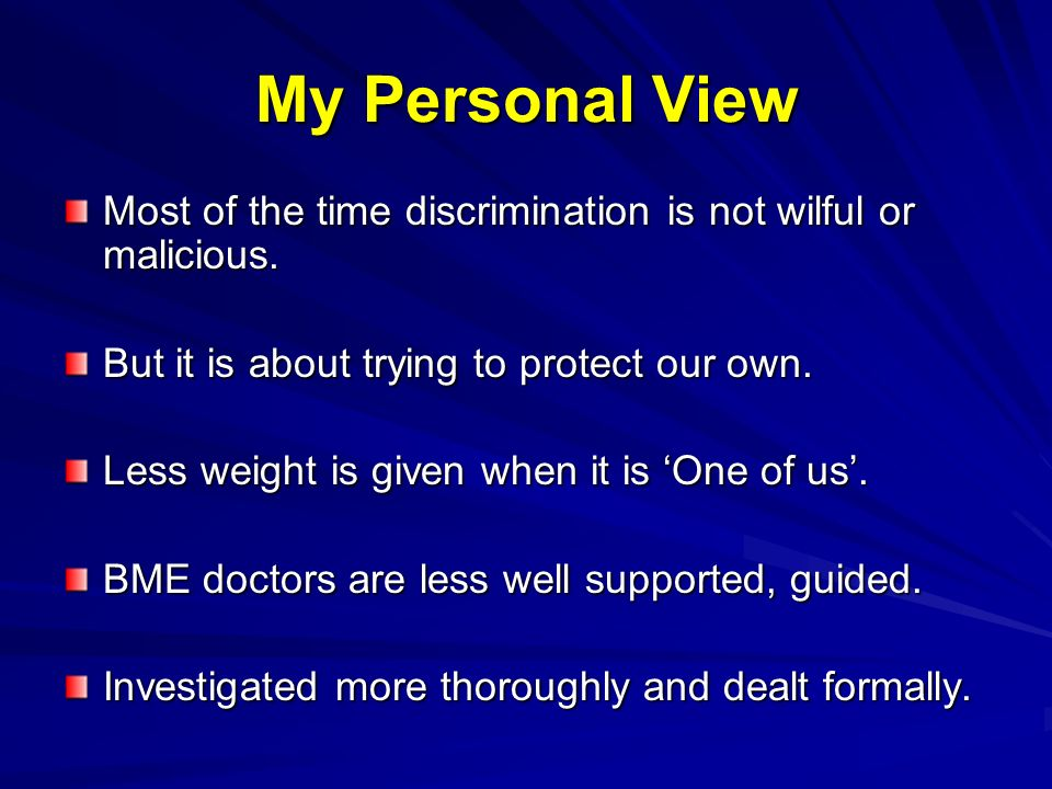 My Personal View Most of the time discrimination is not wilful or malicious.