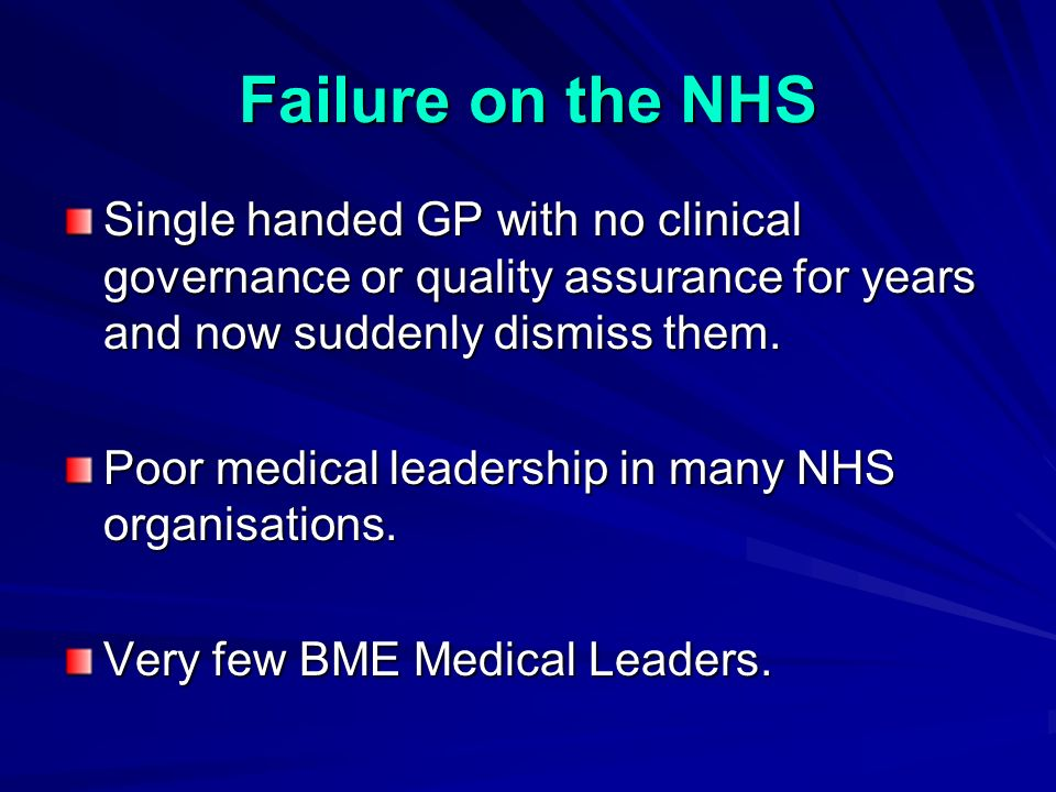 Failure on the NHS Single handed GP with no clinical governance or quality assurance for years and now suddenly dismiss them.