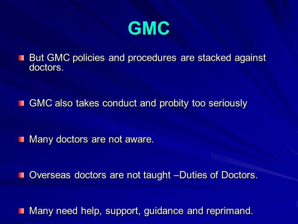 GMC But GMC policies and procedures are stacked against doctors.