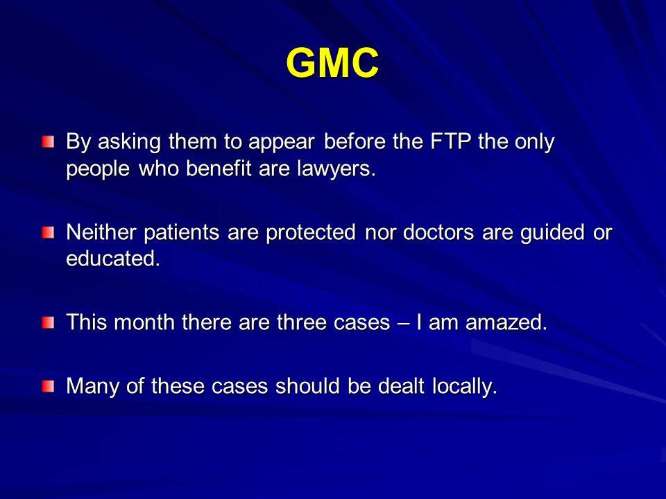 GMC By asking them to appear before the FTP the only people who benefit are lawyers.