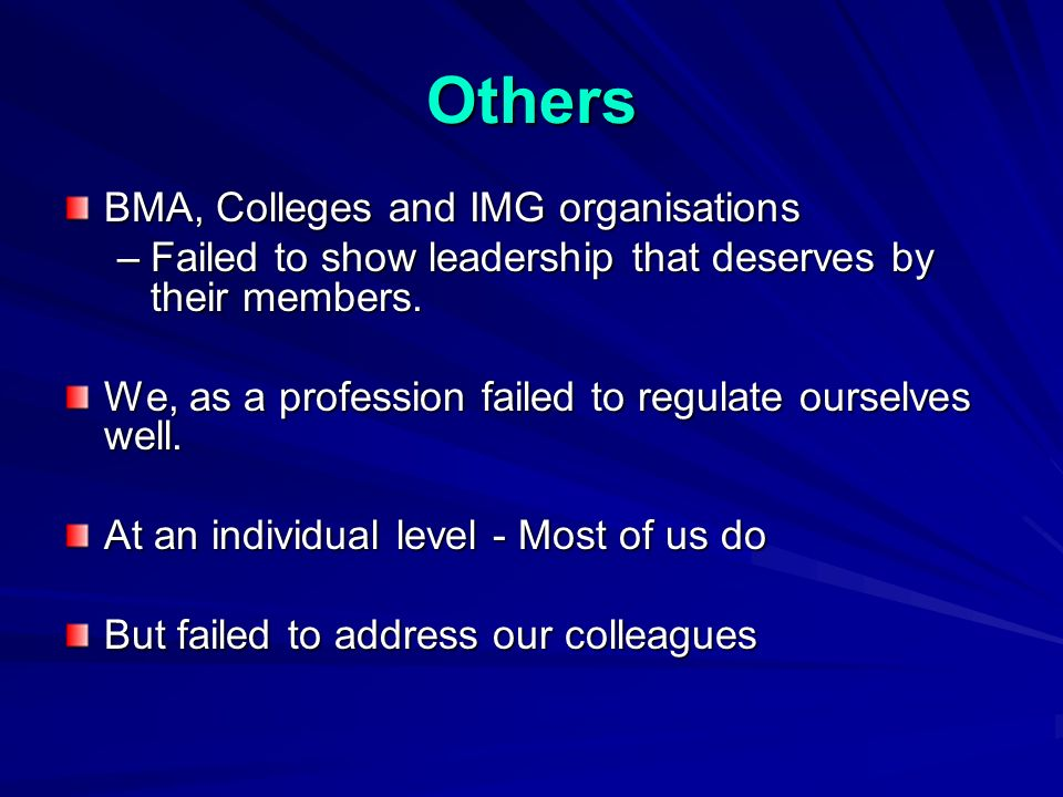 Others BMA, Colleges and IMG organisations –Failed to show leadership that deserves by their members.
