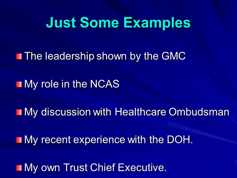 The leadership shown by the GMC My role in the NCAS My discussion with Healthcare Ombudsman My recent experience with the DOH.
