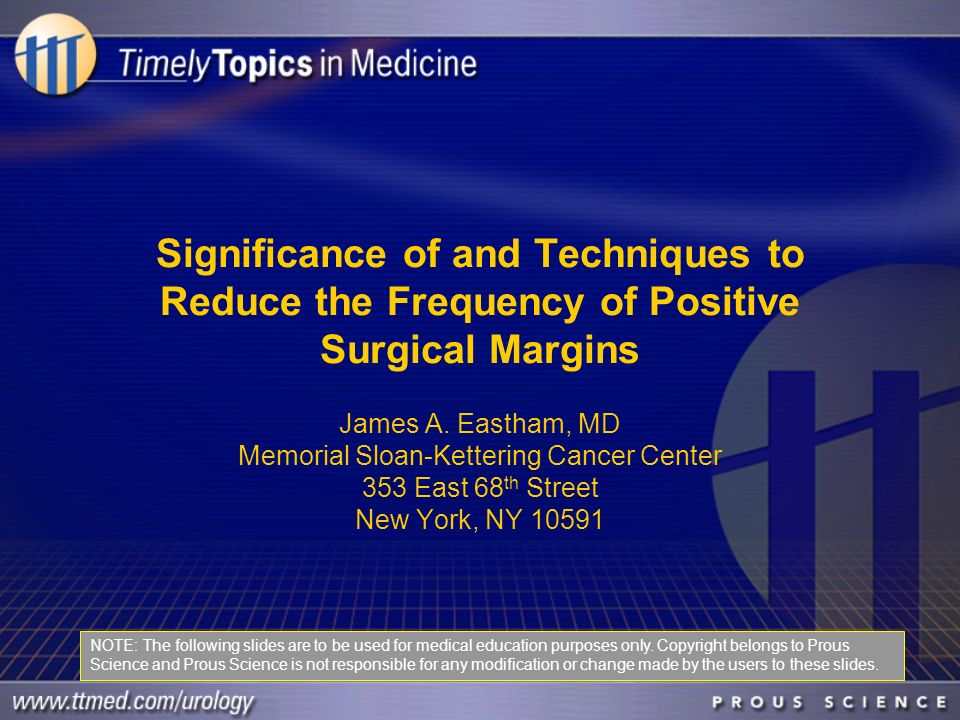 Significance of and Techniques to Reduce the Frequency of Positive Surgical Margins James A. Eastham, MD Memorial Sloan-Kettering Cancer Center 353 Ea