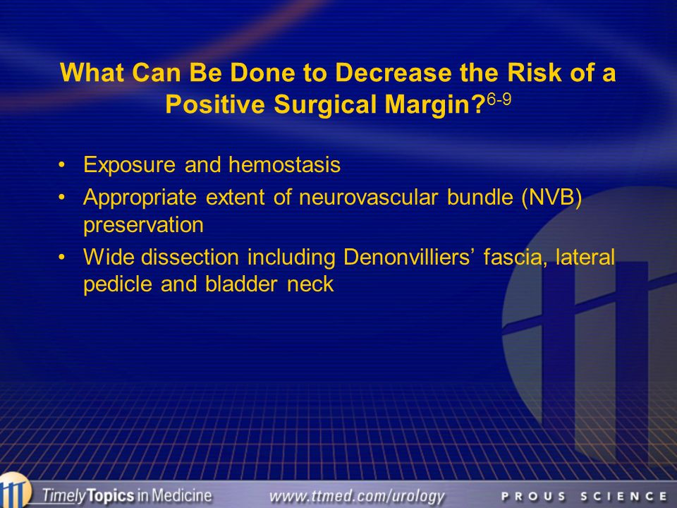What Can Be Done to Decrease the Risk of a Positive Surgical Margin? 6-9 Exposure and hemostasis Appropriate extent of neurovascular bundle (NVB) pres