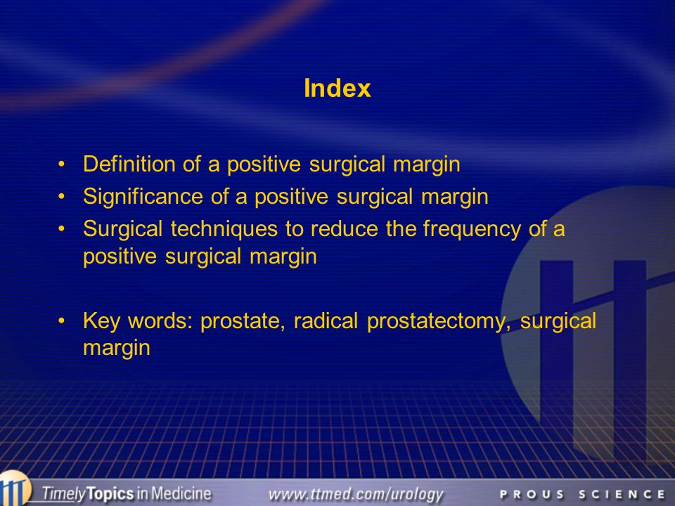 Index Definition of a positive surgical margin Significance of a positive surgical margin Surgical techniques to reduce the frequency of a positive su