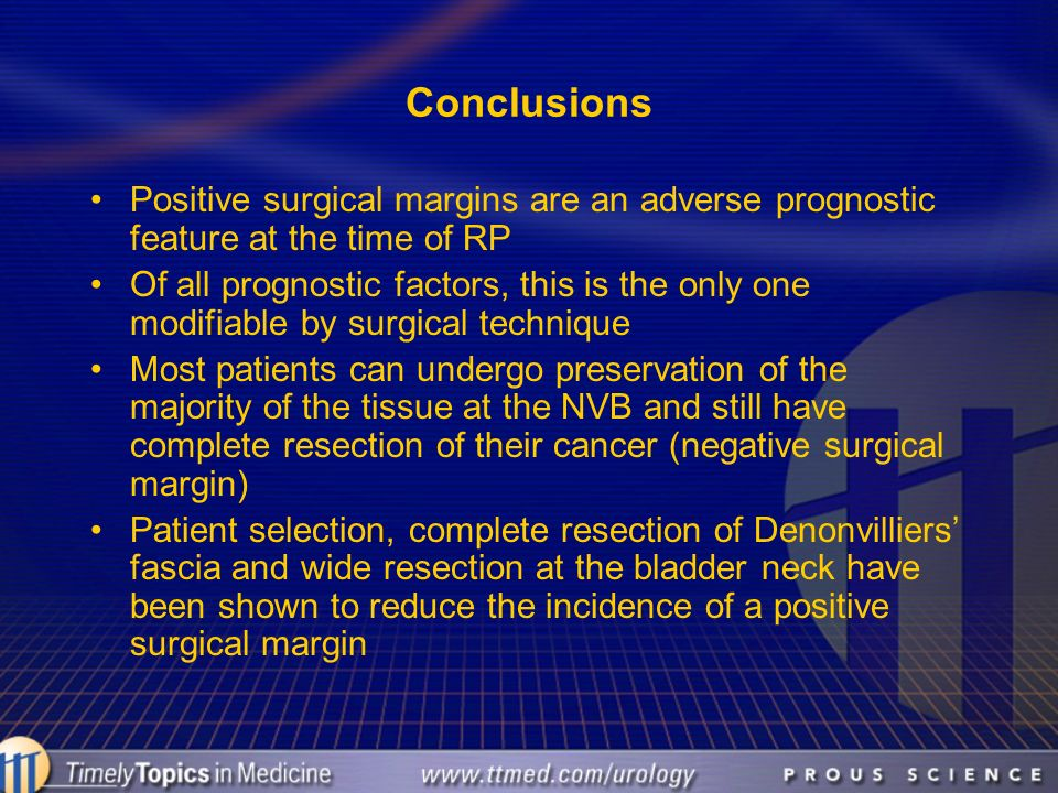Conclusions Positive surgical margins are an adverse prognostic feature at the time of RP Of all prognostic factors, this is the only one modifiable b