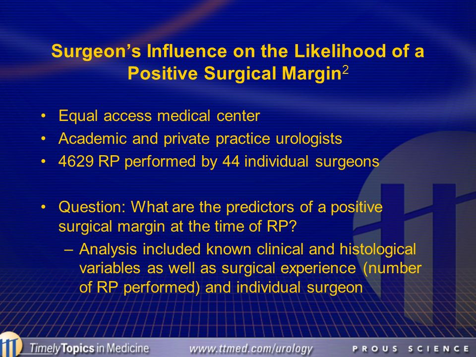 Surgeons Influence on the Likelihood of a Positive Surgical Margin 2 Equal access medical center Academic and private practice urologists 4629 RP perf
