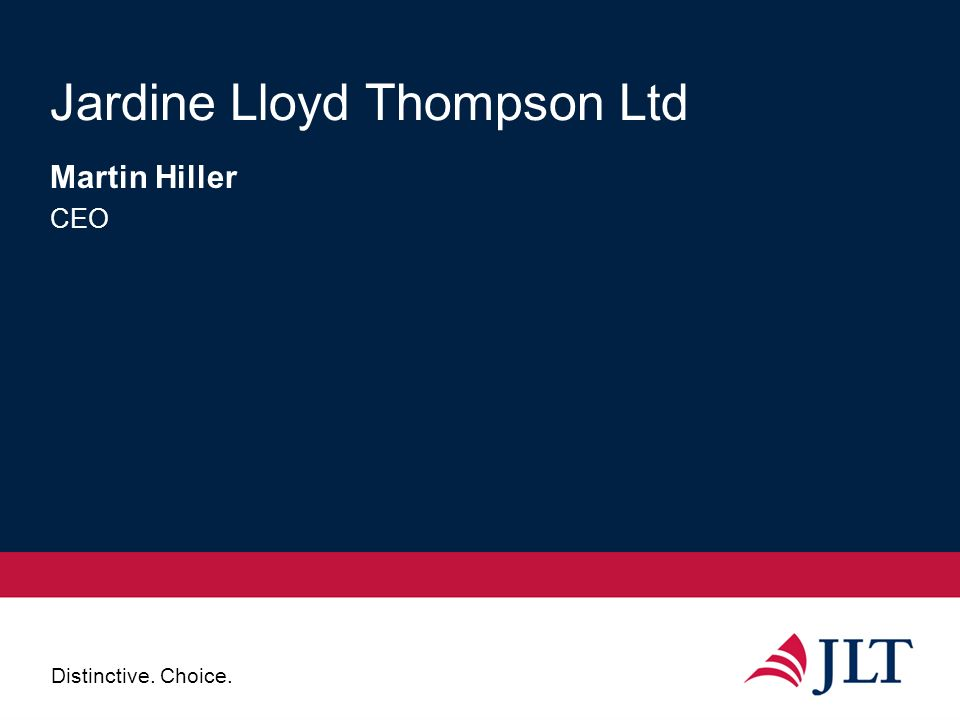 Distinctive. Choice. Jardine Lloyd Thompson Ltd Martin Hiller CEO