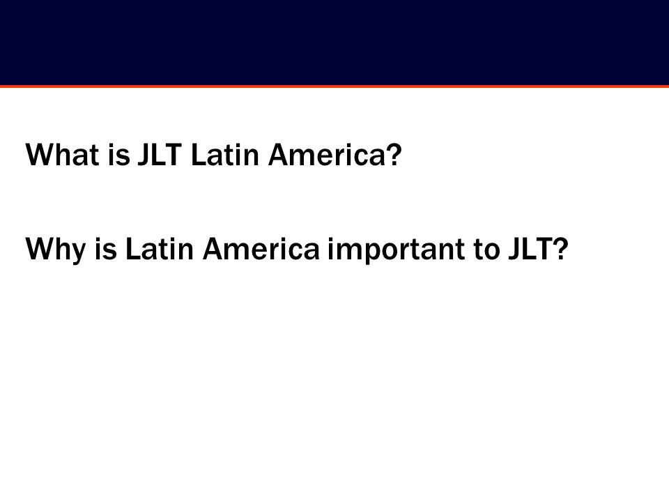 What is JLT Latin America? Why is Latin America important to JLT?