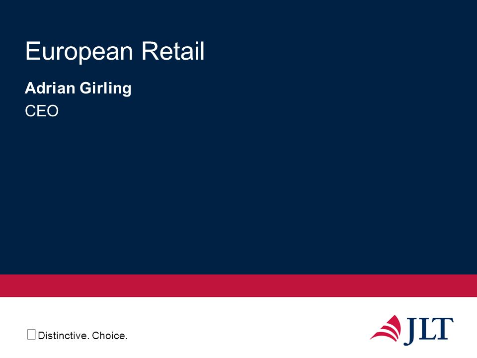 Distinctive. Choice. European Retail Adrian Girling CEO