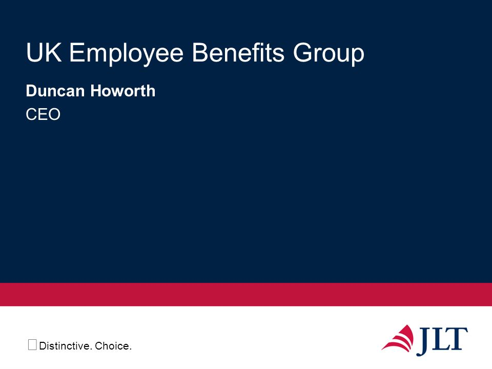 Distinctive. Choice. UK Employee Benefits Group Duncan Howorth CEO