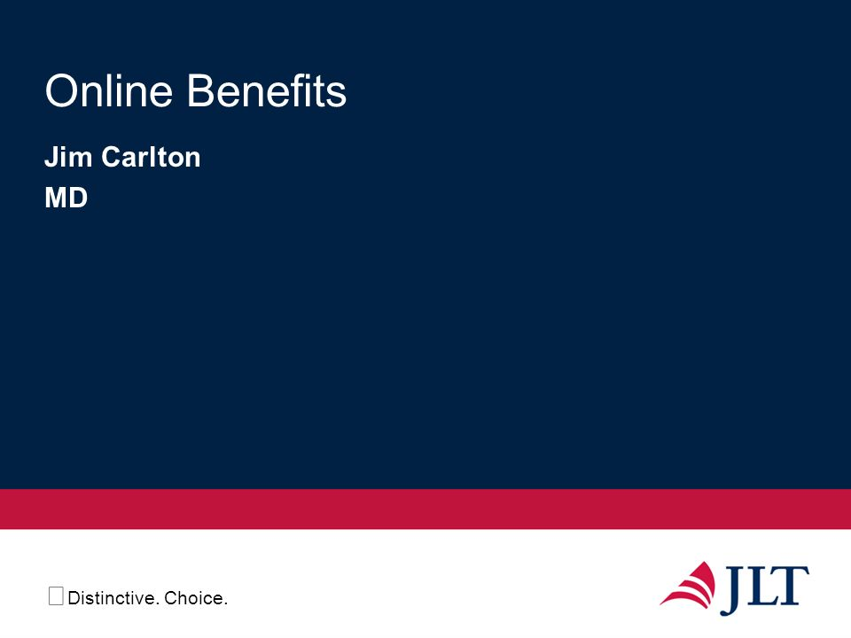 Distinctive. Choice. Online Benefits Jim Carlton MD