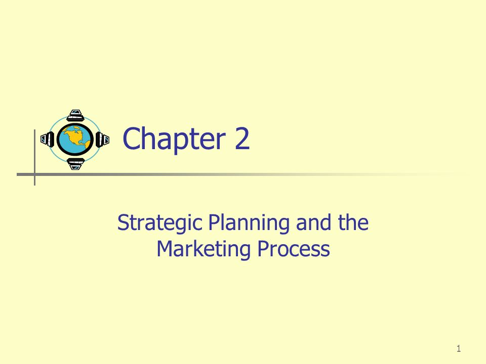 1 Chapter 2 Strategic Planning and the Marketing Process
