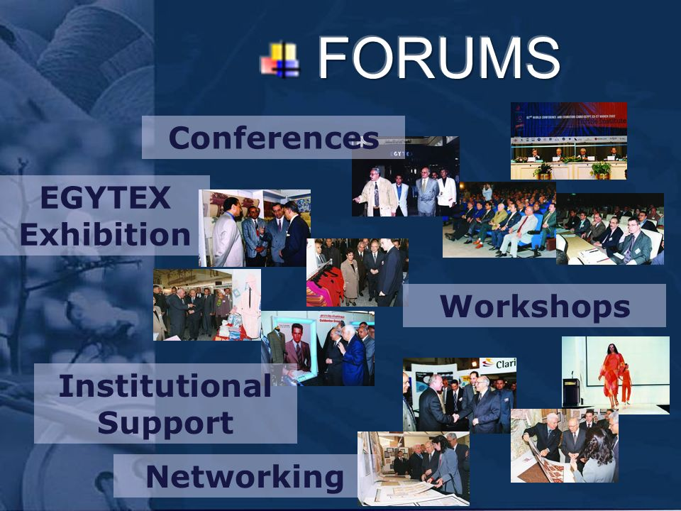 Conferences Workshops EGYTEX Exhibition Institutional Support Networking